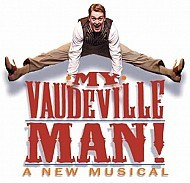 MY VAUDEVILLE MAN! A new musical