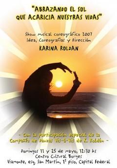 """""""ABRAZANDO EL SOL QUE ACARICIA NUESTRAS VIDAS"""" Show musical coreográfico 2007 Karina Roldán"""